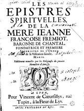 Les Epistres spirituelles de la Mere Ieanne Françoise Fremiot, baronne de Chantal... Fidellement recueillies par les Religieuses du premier Monastere d'Annessy (Préf. par la soeur Marie Aymée de Blonnay)