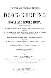 An Inductive and Practical Treatise on Book-keeping by Single and Double Entry: Counting-house and Commercial College Edition ...