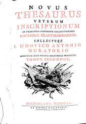 Novus Thesaurus Veterum Inscriptionum In Praecipuis Earumdem Collectionibus Hactenus Praetermissarum: Volume 2