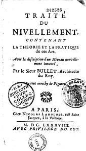 Traité du nivellement, contenant la théorie et la pratique de cet art, avec la description d'un niveau nouvellement inventé, par le sieur Bullet,...