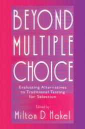 Beyond Multiple Choice: Evaluating Alternatives To Traditional Testing for Selection