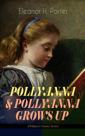 POLLYANNA & POLLYANNA GROWS UP (Children™s Classics Series): Inspiring Journey of a Cheerful Little Orphan Girl and Her Widely Celebrated Glad Game