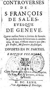 Controverses de St François de Sales, évesque de Genève, que ce même Saint a écrites de sa main et prêchées dans le Genevois: 1594, 1595