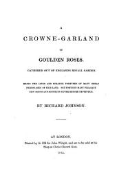 The Crown Garland of Golden Roses: Consisting of Ballads and Songs, Volume 1