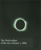 The Total Eclipse of the Sun, January 1, 1889: A Report of the Observations Made by the Washington University Eclipse Party at Norman, California