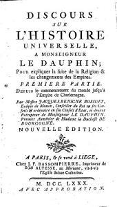 Discours sur l'histoire universelle, a monseigneur le Dauphin: pour expliquer la suite de la religion et les changements des empires, Volume1