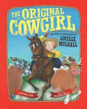 Original Cowgirl: The Wild Adventures of Lucille Mulhall
