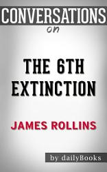 The 6th Extinction A Novel By James Rollins Conversation Starters Book PDF