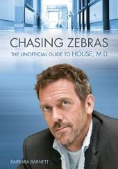 Chasing Zebras: The Unofficial Guide to House, M. D.