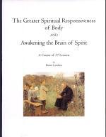 The Greater Spiritual Responsiveness of Body and Awakening the Brain of Spirit