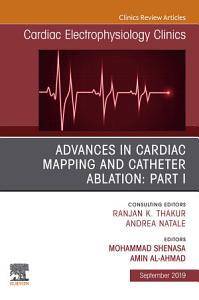 Advances in Cardiac Mapping and Catheter Ablation  Part I  An Issue of Cardiac Electrophysiology Clinics  Ebook PDF