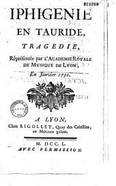 Iphigénie en Tauride: tragédie (par Duché de tancy) représentée par l'Académie royale de musique de Lyon, en janvier 1750