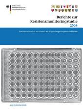 Berichte zur Resistenzmonitoringstudie 2008: Resistenzsituation bei klinisch wichtigen tierpathogenen Bakterien Berichte gemäß § 77 Abs. 3 AMG