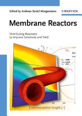 Membrane Reactors: Distributing Reactants to Improve Selectivity and Yield