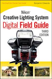 Nikon Creative Lighting System Digital Field Guide: Edition 3