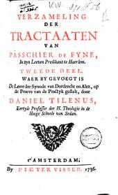 Verzameling der tractaaten van Passchier de Fyne: 2e dl, waer by gevoegt is De leere der synode van Dordrecht en Alez, op de proeve gestelt, door Daniel Tilenus