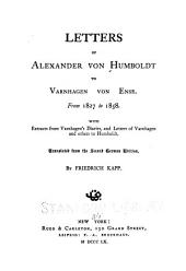 Letters of Alexander von Humboldt to Varnhagen von Ense: From 1827 to 1858. With extracts from Varnhagen's diaries, and letters of Varnhagen and others to Humboldt