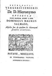 Petri Pauli Vergerii ...: De D. Hieronymo opuscula, nunc primum edidit e nums