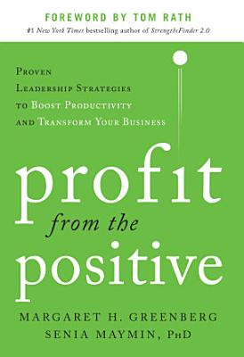 Profit from the Positive  Proven Leadership Strategies to Boost Productivity and Transform Your Business  with a foreword by Tom Rath DIGITAL AUDIO