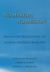 No Margin, No Mission : Health Care Organizations and the Quest for Ethical Excellence: Health Care Organizations and the Quest for Ethical Excellence