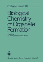 Biological Chemistry of Organelle Formation: 31. Colloquium, 14.-19. April