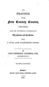 The Practice of the New County Courts: With Forms, and an Appendix, Containing the Statute and the Rules, with a Full and Elaborate Index
