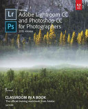 Adobe Lightroom And Photoshop CC For Photographers Classroom In A Book  2015 Release
