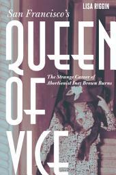 San Francisco's Queen of Vice: The Strange Career of Abortionist Inez Brown Burns