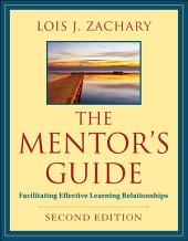 The Mentor's Guide: Facilitating Effective Learning Relationships, Edition 2