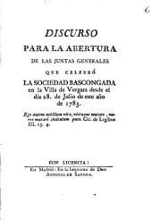 Discurso para la abertura de las Juntas Generales que celebró la Sociedad Bascongada en la Villa de Vergara desde el dia 28 de julio de este año de 1785