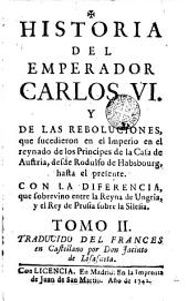 Historia del Emperador Carlos VI, 2: y de las revoluciones ... en el reinado ... Halsburgo hasta el presente ...