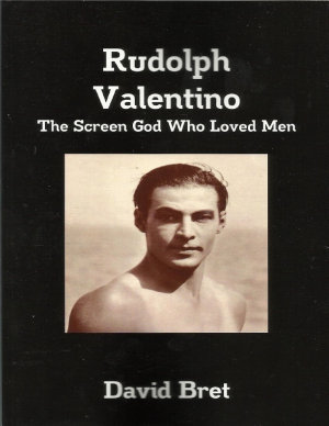Rudolph Valentino  The Screen God Who Loved Men