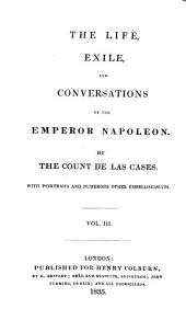 The Life, Exile, and Conversations of the Emperor Napoleon: Volume 3