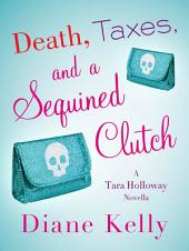 Death, Taxes, and a Sequined Clutch: A Tara Holloway Novella