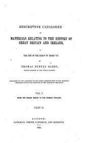 Descriptive Catalogue of Materials Relating to the History of Great Britain and Ireland: To the End of the Reign of Henry VII.