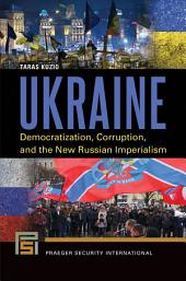 Ukraine: Democratization, Corruption, and the New Russian Imperialism
