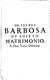 Tractatus de matrimonio et pluribus aliis materiebus, in Tit. ff. soluto matrimonio ... incidentibus: Volume 1