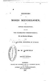 Memoirs of Moses Mendelsohn: The Jewish Philosopher; Including the Celebrated Correspondence, on the Christian Religion, with J.C. Lavater, Minister of Zurich
