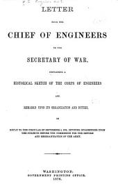 Letter from the Chief of Engineers to the Secretary of War: Containing a Historical Sketch of the Corps of Engineers and Remarks Upon Its Organization and Duties, in Reply to the Circular of Sept. 4, 1876, Inviting Suggestions Upon the Subjects Before the Commission for the Reform and Reorganization of the Army