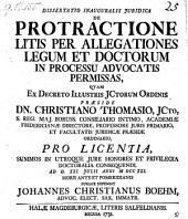 Dissertatio juridica de protractione litis per allegationes legum et doctorum in processu advocatis permissas. Deffend. Johannes Christianus Böhm. Recusa