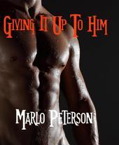 Giving it Up to Him (Sexy WW/BM Interracial Erotic Fantasy)