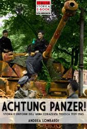 Achtung Panzer!: Storia e uniformi dell'arma corazzata tedesca, 1939-1945