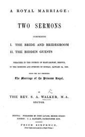 A Royal Marriage. Two sermons [on Cant. viii. 5, and Matt. xxii. 5] ... preached ... the day preceding the marriage of the Princess Royal