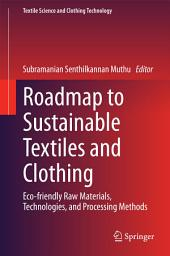 Roadmap to Sustainable Textiles and Clothing: Eco-friendly Raw Materials, Technologies, and Processing Methods