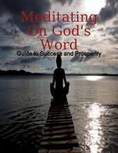 Meditating On God's Word - Guide to Success and Prosperity