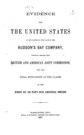 Evidence for the United States in the matter of the claim of the Hudson's Bay Company. Washington, M'Gill & Witherow, Printers, 1867. 2 v. 25 cm