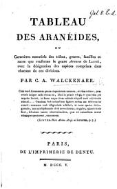 Tableau des aranéides, ou caractèreres essentiels des tribus, genres, familles et races que renferme le genre Aranea de Linné, avec la désignation des espèces comprises dans chacune de ces divisions