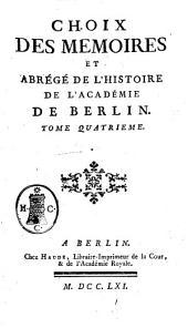 Choix des memoires et abrege de l'histoire de l'Academie de Berlin. Tome premier -quatrieme!: Volume4