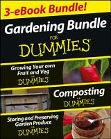 Gardening For Dummies Three e book Bundle  Growing Your Own Fruit and Veg For Dummies  Composting For Dummies and Storing and Preserving Garden Produce For Dummies PDF