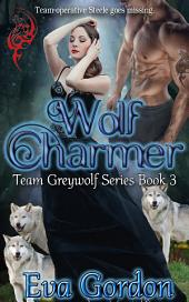 Wolf Charmer Team Greywolf Series: Team Greywolf, #3